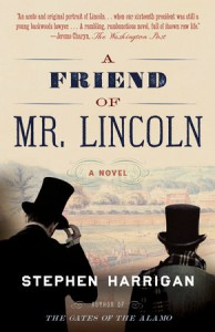 A Friend of Mr. Lincoln: A novel - Stephen Harrigan