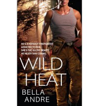 Wild Heat (Hot Shots: Men of Fire #1) - Bella Andre