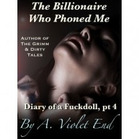The Billionaire Who Phoned Me (Diary of a Fuckdoll Part 4) - A. Violet End