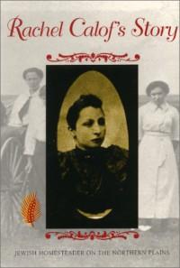 Rachel Calof's Story: Jewish Homesteader on the Northern Plains - Rachel Calof
