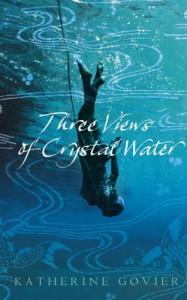 Three Views Of Crystal Water - Katherine Govier