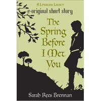 The Spring Before I Met You (The Lynburn Legacy, #0.25) - Sarah Rees Brennan