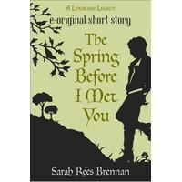 The Spring Before I Met You (The Lynburn Legacy, #0.25) - Sarah Rees Brennan