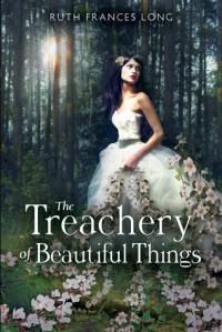 The Treachery of Beautiful Things - Ruth Frances Long