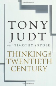 Thinking the Twentieth Century: Intellectuals and Politics in the Twentieth Century - Tony Judt, Timothy Snyder
