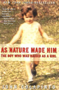 As Nature Made Him : The Boy Who Was Raised as a Girl - John Colapinto