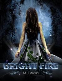 Bright Fire (Bright Fire Series Book 1) - M.J. Austin