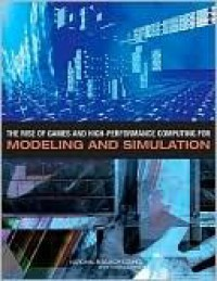 The Rise of Games and High Performance Computing for Modeling and Simulation - Evaluate,  and Review Standing Committee on Technology Insight--Gauge, Committee on Modeling Simulation and Gam, Committee on Modeling Simulation and Gam, National Research Council