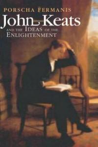 John Keats and the Ideas of the Enlightenment - Porscha Fermanis