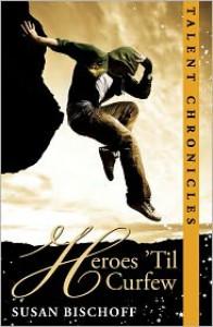 Heroes 'Til Curfew (Talent Chronicles #2) - Susan Bischoff