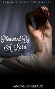 Pleasured by a Lord: Regency Erotica (Regency Rakes and Rogues Book 1) - Vanessa Devereaux, Melgraphics, Kerry Genova Writersresourceinc.