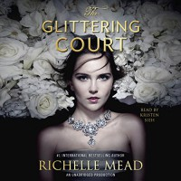 The Glittering Court: The Glittering Court, Book 1 - Richelle Mead, Kristen Sieh, Listening Library
