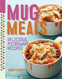 Mug Meals: Delicious Microwave Recipes - Dina Cheney