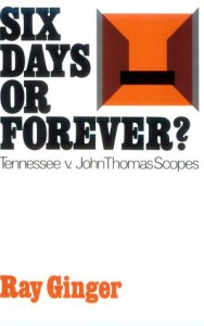 Six Days or Forever? Tennessee v. John Thomas Scopes (Galaxy 416) - Ray Ginger