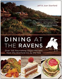 Dining at The Ravens: Over 150 Nourishing Vegan Recipes from the Stanford Inn by the Sea - Joan Burke Stanford, Jeff Stanford