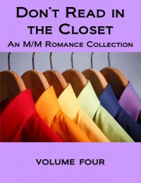 Don't Read in the Closet: Volume Four - Megan Derr,  Mark Alders,  Rory Auden,  Poppy Dennison,  Charles Edward,  R.L. Ferguson,  S.A. Garcia,  David  Greene,  Kathleen  Hayes,  Kayla Jameth,  K-lee Klein,  Celia Kyle,  Taylor Law,  Elizabeth Lister,  Ryan Loveless,  Selah March,  Michele L. Montgomery,  Zahra
