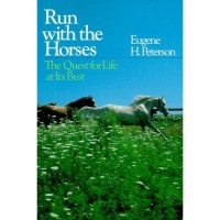 Run With the Horses - Eugene H. Peterson