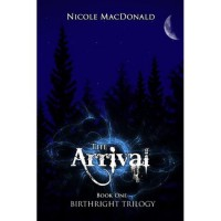 The Arrival (BirthRight Trilogy, #1) - Nicole MacDonald