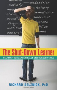 The Shut-Down Learner: Helping Your Academically Discouraged Child - Richard Selznick