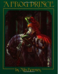 A Frog Prince - Jacob Grimm, Alix Berenzy