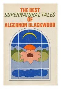 The Best Supernatural Tales of Algernon Blackwood - Algernon Blackwood, Felix Morrow