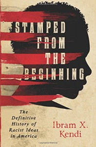 Stamped from the Beginning: The Definitive History of Racist Ideas in America - Ibram X. Kendi