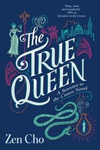 The True Queen (Sorcerer Royal #2) - Zen Cho