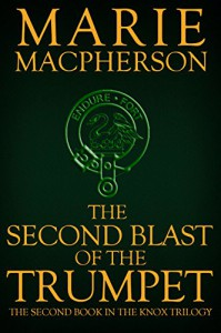The Second Blast of the Trumpet: The Second Book In The Knox Trilogy - Marie Macpherson