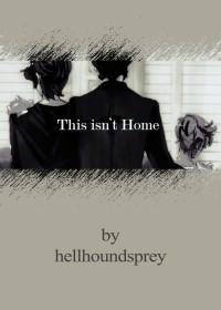 This isn't Home - hellhoundsprey