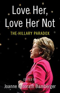 Love Her, Love Her Not: The Hillary Paradox - Joanne Bamberger
