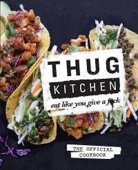 Thug Kitchen: The Official Cookbook - Thug Kitchen,  LLC