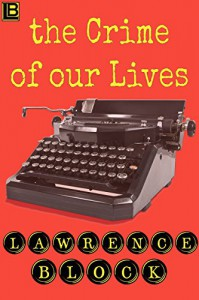 The Crime of Our Lives - Lawrence Block