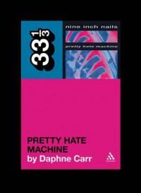 Pretty Hate Machine - Daphne Carr