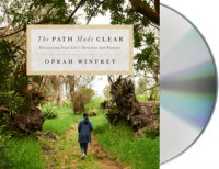 The Path Made Clear: Discovering Your Life's Direction and Purpose - Oprah Winfrey