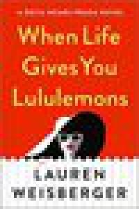 When Life Gives You Lululemons - Lauren Weisberger