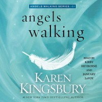 Angels Walking - Karen Kingsbury, January LaVoy, Kirby Heyborne