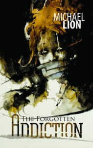 The Forgotten Addiction - Michael Lion