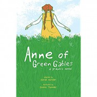 Anne of Green Gables: A Graphic Novel - Mariah Marsden, Kendra Phipps, Erika Kuster, Brenna Thummler
