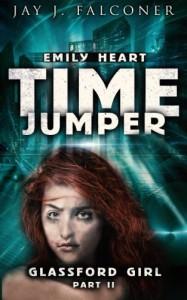 Glassford Girl: Part 2 (The Emily Heart Time Jumper Series) (Volume 2) - Jay J. Falconer