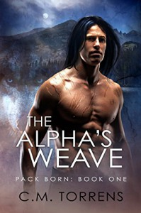 The Alpha's Weave (Pack Born Book 1) - C.M. Torrens