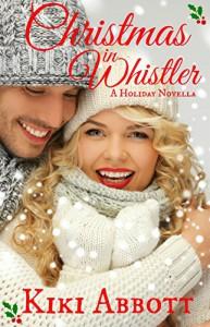 Christmas in Whistler: (A Holiday Romance) - Kiki Abbott, Kim Hornsby