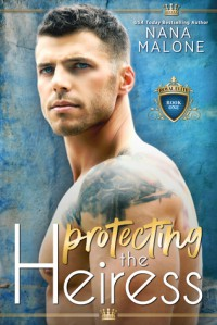 Protecting the Heiress (The Heiress Duet #1) - Nana Malone