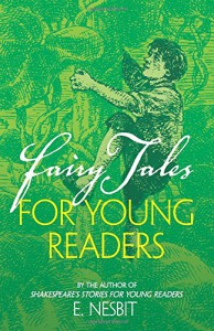 Fairy Tales for Young Readers: By the Author of Shakespeare's Stories for Young Readers - E. Nesbit