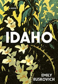 Idaho: A Novel - Emily Ruskovich