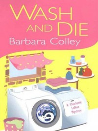 Wash And Die (A Charlotte Larue Mystery) - Barbara Colley