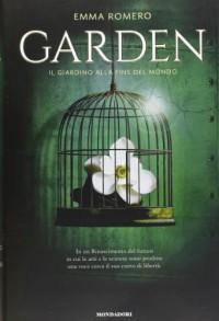 Garden. Il giardino alla fine del mondo - Emma Romero