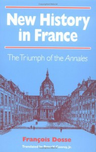 New History in France: The Triumph of the Annales - François Dosse