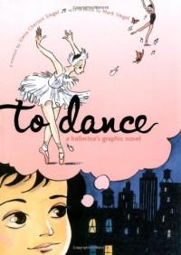To Dance: A Ballerina's Graphic Novel - Siena Cherson Siegel, Mark  Siegel