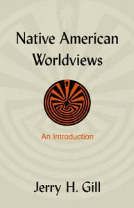 Native American Worldviews: An Introduction - Jerry H. Gill, Gill,  Jerry H. Gill,  Jerry H.