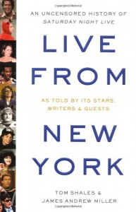 Live from New York: An Uncensored History of Saturday Night Live - Tom Shales, James Andrew Miller